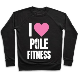 I Love Pole Fitness Pullover from LookHUMAN