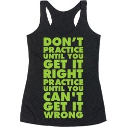 Don't Practice Until You Get It Right Practice Until You Can't Get It Wrong Racerback Tank from LookHUMAN found on GamingScroll.com from LookHUMAN for $25.99