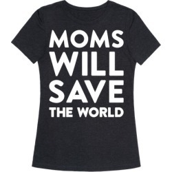Moms Will Save The World T-Shirt from LookHUMAN found on Bargain Bro India from LookHUMAN for $25.99