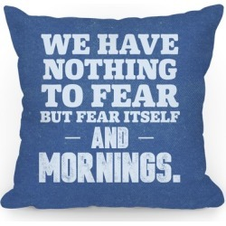 We Have Nothing To Fear But Fear Itself... And Mornings Throw Pillow from LookHUMAN found on Bargain Bro from LookHUMAN for USD $17.47