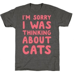 I'm Sorry I Was Thinking About Cats T-Shirt from LookHUMAN