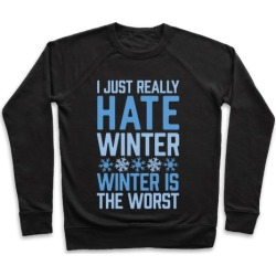 I Just Really Hate Winter, Winter Is The Worst Pullover from LookHUMAN