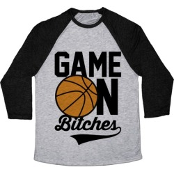 Game On Bitches Basketball Baseball Tee from LookHUMAN