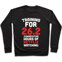 Training for 26.2 (Consecutive Hours Of Netflix Watching) Pullover from LookHUMAN