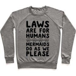 Laws Are For Humans Mermaids Do As We Please Pullover from LookHUMAN