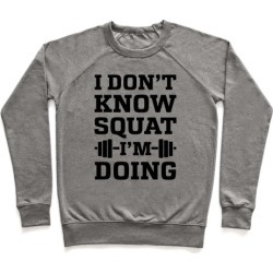 I Don't Know Squat I'm Doing Pullover from LookHUMAN