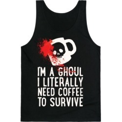 I'm A Ghoul I Literally Need Coffee To Survive Tank Top from LookHUMAN