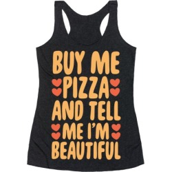 Buy Me Pizza and Tell Me I'm Beautiful Racerback Tank from LookHUMAN