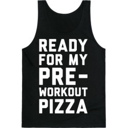 Ready For My Pre-Workout Pizza Tank Top from LookHUMAN