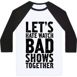 Let's Hate Watch Bad Shows Togther Baseball Tee from LookHUMAN found on Bargain Bro Philippines from LookHUMAN for $29.99