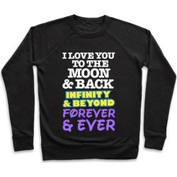 I Love You To The Moon and Back, Infinity and Beyond, Forever and Ever Pullover from LookHUMAN