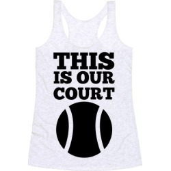 This Is Our Court (Tennis) Racerback Tank from LookHUMAN