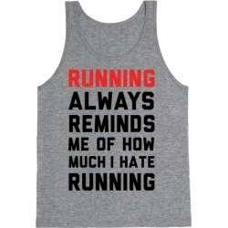 Running Always Reminds Me Of How Much I Hate Running Tank Top from LookHUMAN