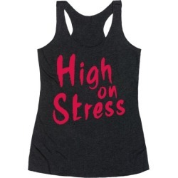 High on Stress Racerback Tank from LookHUMAN