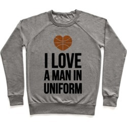 I Love a Man in Uniform (Basketball) Pullover from LookHUMAN