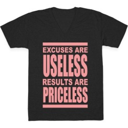 Excuses are Useless Results are Priceless V-Neck T-Shirt from LookHUMAN