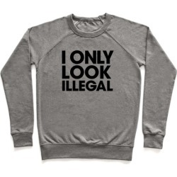 I Only Look Illegal Pullover from LookHUMAN