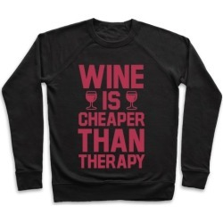 Wine is Cheaper Than Therapy Pullover from LookHUMAN