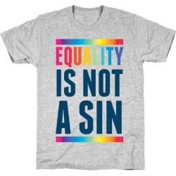 Equality Is Not A Sin T-Shirt from LookHUMAN found on Bargain Bro Philippines from LookHUMAN for $21.99