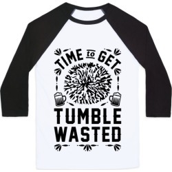 Time To Get Tumble Wasted Baseball Tee from LookHUMAN