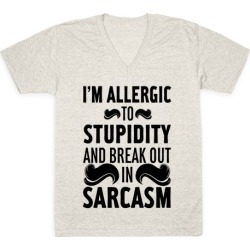 I'm Allergic to Stupidity and Break Out in Sarcasm V-Neck T-Shirt from LookHUMAN found on Bargain Bro Philippines from LookHUMAN for $27.99