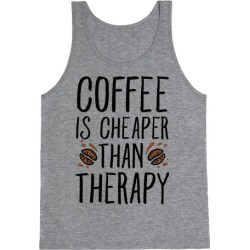 Coffee is Cheaper Than Therapy Tank Top from LookHUMAN