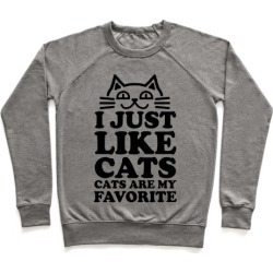 I Just Like Cats, Cats are My Favorite Pullover from LookHUMAN