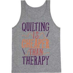 Quilting Is Cheaper Than Therapy Tank Top from LookHUMAN