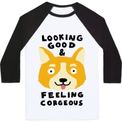 Looking Good And Feeling Corgeous Baseball Tee from LookHUMAN found on Bargain Bro Philippines from LookHUMAN for $29.99