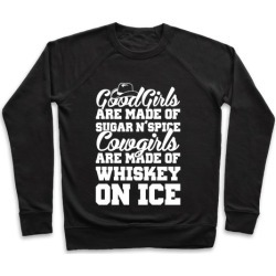 Cowgirls Are Made Of Whiskey On Ice Pullover from LookHUMAN