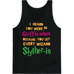 I Heard You Were In Gryffin-Whore Tank Top from LookHUMAN