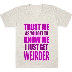Trust Me, As You Get To Know Me I Just Get Weirder V-Neck T-Shirt from LookHUMAN