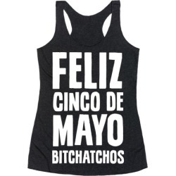 Feliz Cinco De Mayo Bitchatchos Racerback Tank from LookHUMAN found on Bargain Bro Philippines from LookHUMAN for $25.99
