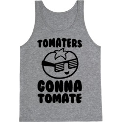 Tomaters Gonna Tomate Tank Top from LookHUMAN