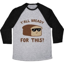Ya'll Bready for This? Baseball Tee from LookHUMAN