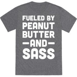 Fueled By Peanut Butter And Sass T-Shirt from LookHUMAN