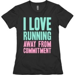 I Love Running Away From Commitment T-Shirt from LookHUMAN