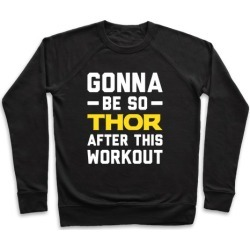 Gonna Be So Thor After This Workout Pullover from LookHUMAN