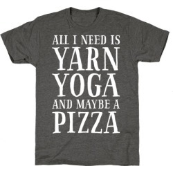 All I Need Is Yarn, Yoga and Maybe a Pizza T-Shirt from LookHUMAN