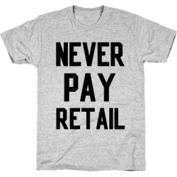 Never Pay Retail T-Shirt from LookHUMAN