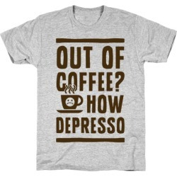 Out of Coffee? How Depresso T-Shirt from LookHUMAN