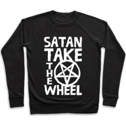 Satan Take The Wheel Pullover from LookHUMAN