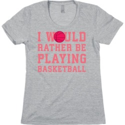 I Would Rather Be Playing Basketball T-Shirt from LookHUMAN