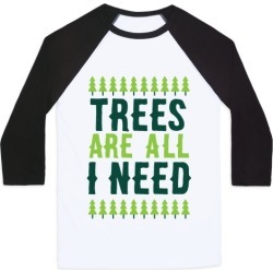 Trees Are All I Need Baseball Tee from LookHUMAN