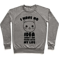 I Have No Idea What I Am Doing With My Life Pullover from LookHUMAN