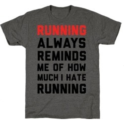 Running Always Reminds Me Of How Much I Hate Running T-Shirt from LookHUMAN