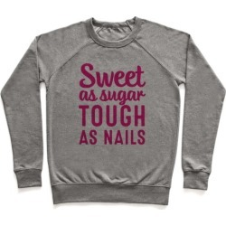 Sweet As Sugar Tough As Nails Pullover from LookHUMAN