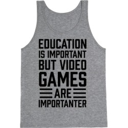 Education Is Important But Video Games Are Importanter Tank Top from LookHUMAN