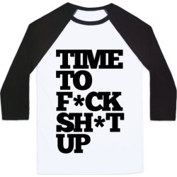Time To F*ck Shit Up Baseball Tee from LookHUMAN