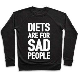 Diets Are For Sad People Pullover from LookHUMAN
